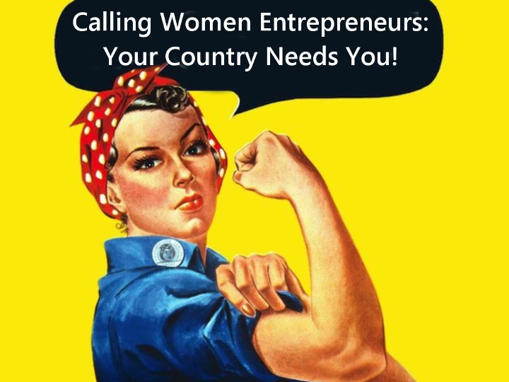Nick's Blog: Calling Women Entrepreneurs: Your Country Needs You!